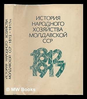 Istoriya narodnogo khozyaystva Moldavskoy SSR (1812-1917) [History: Akademiya nauk Moldavskoy
