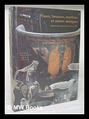 Vases, bronzes, marbres et autres antiques : Musee Du Louvre