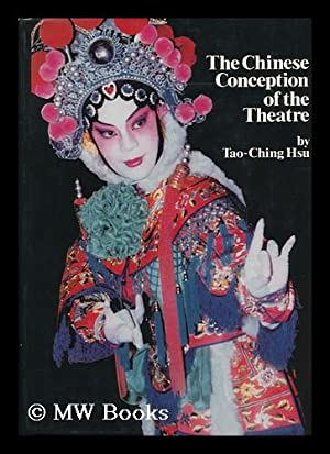 The Chinese Conception of the Theatre / Tao-Ching Hsu: Hsu, Tao-Ching