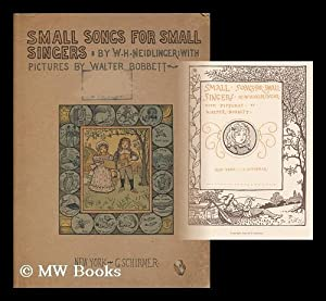 Small songs for small singers / by W. H. Neidlinger ; with pictures by Walter Bobbett: ...
