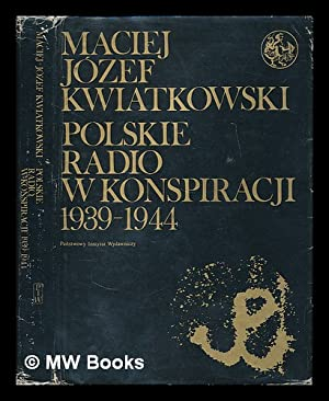 Polskie Radio w konspiracji, 1939-1944 / Maciej: Kwiatkowski, Maciej Jozef
