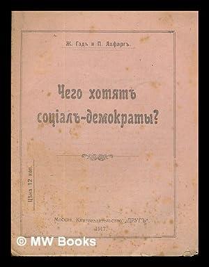 Chego khotyat sotsial-demokraty? [What do the Social: Guesde, Jules (1845-1922)