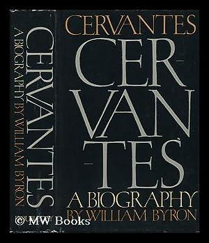 Cervantes, a Biography / William Byron: Byron, William