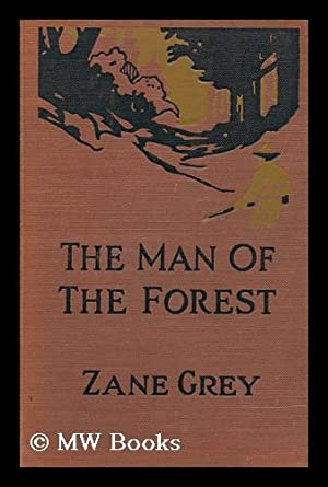 The Man of the Forest; a Novel,: Grey, Zane (1872-1939)