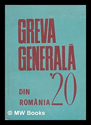 Greva generala din Romania, 1920 [Language: Romanian]: Goldberger, Nicolae; Institutul de Studii ...