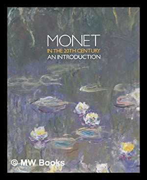 Monet in the 20th century : an: Yetton, Christopher; Royal