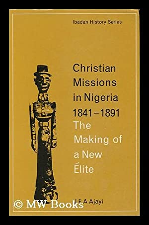 Christian Missions in Nigeria, 1841-1891; the Making: Ajayi, J. F.