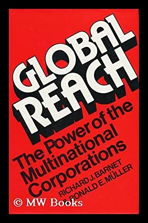 Global Reach : the Power of the Multinational Corporations / [By] Richard J. Barnet, Ronald E....