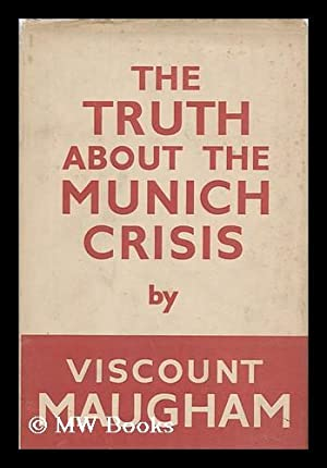 The Truth about the Munich Crisis: Maugham, Frederic Herbert
