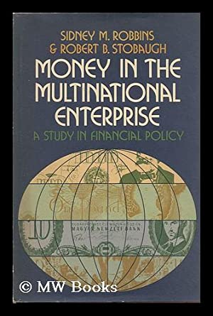 Money in the Multinational Enterprise; a Study: Robbins, Sidney M.