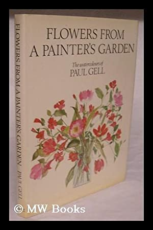 Flowers from a painter's garden : the: Gell, Paul
