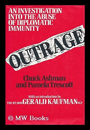 Outrage : the Abuse of Diplomatic Immunity / Chuck Ashman and Pamela Trescott ; with an ...
