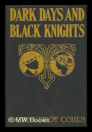 Dark Days and Black Knights / by: Cohen, Octavus Roy