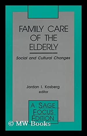 Family Care of the Elderly : Social and Cultural Changes: Kosberg, Jordan I (1939-?) Ed