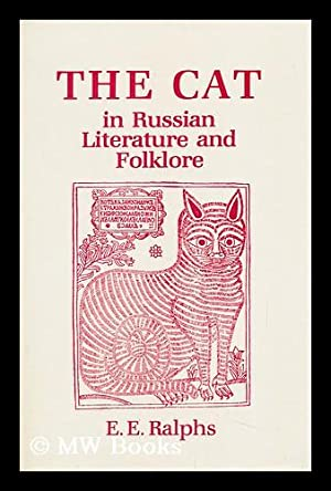 The Cat : in Russian Literature and Folklore / [Compiled and Translated By] E. E. Ralphs: ...