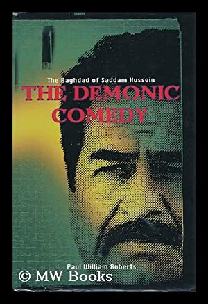 The Demonic Comedy : Some Detours in the Baghdad of Saddam Hussein: Roberts, Paul William