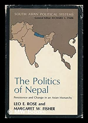 The Politics of Nepal; Persistence and Change: Rose, Leo E.