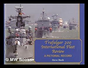 Trafalgar 200 International Fleet Review : a pictorial record: Bush, Steve