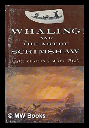 Whaling and the Art of Scrimshaw /: Meyer, Charles Robert