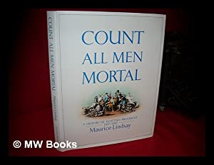 Count all Men Mortal : a History of Scottish Provident 1837-1987: Lindsay, Maurice (1918-?)