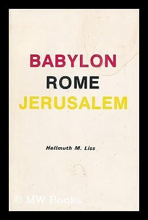 Babylon, Rome, Jerusalem, a Prophetic Study, Past-Present-Future,: Liss, Hellmuth M.