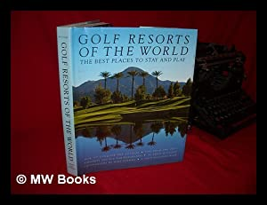 Golf Resorts of the World : the: McCallen, Brian