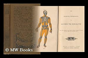 The Eclectic Physiology, Or, Guide to Health With Special Reference to the Nature of Alcoholic ...