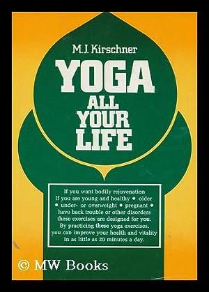 Yoga all Your Life / M. J. Kirschner ; Translated by Lilian K. Donat - [Uniform Title: Kunst, ...