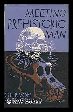 Meeting Prehistoric Man. Translated from the German: Koenigswald, Gustav Heinrich