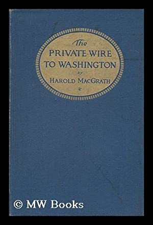 The Private Wire to Washington, the Inside: MacGrath, Harold (1871-1932)