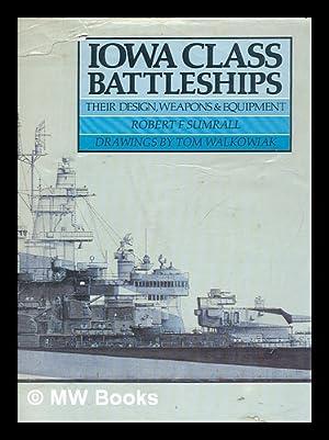 Iowa class battleships : their design, weapons: Sumrall, Robert F;