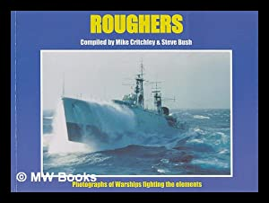 Roughers : warships fight the seas: Bush, Steve; Critchley, Mike