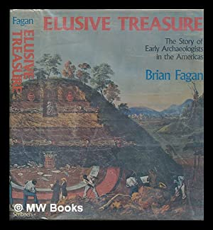 Elusive Treasure : the Story of Early Archaeologists in the Americas / Brian Fagan: Fagan, ...