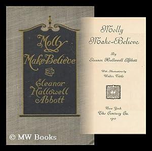 Molly Make-Believe, by Eleanor Hallowell Abbott, with: Abbott, Eleanor Hallowell.