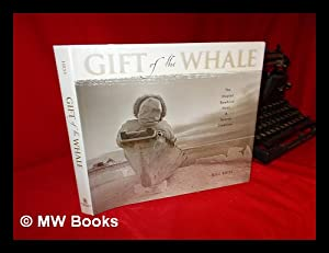Gift of the Whale : the Inupiat Bowhead Hunt, a Sacred Tradition: Hess, Bill