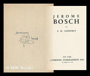 Jerome Bosch, by F. M. Godfrey: Bosch, Hieronymus (D.