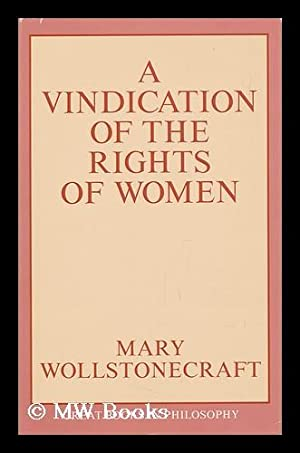 an analyses of mary wollstonecrafts book a vindication of the rights of woman Mary wollstonecraft, often known as the mother of women's rights, published her greatest work, vindication of the rights of woman in 1792 she is considered one of the earliest feminist writers the book is a work of non-fiction and tackles political and moral problems in relation to women in her time.