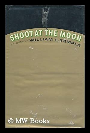 Shoot At the Moon [By] William F. Temple: Temple, William F.