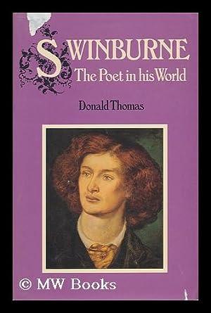 Swinburne, the Poet in His World: Thomas, Donald Serrell