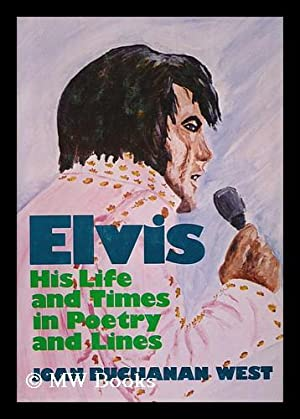 Elvis; His Life and Times in Poetry and Lines: West, Joan Buchanan