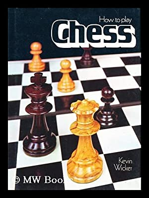 How to play chess / by Kevin: Wicker, Kevin (1953-)