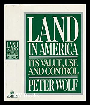 Land in America : its Value, Use, and Control / Peter Wolf: Wolf, Peter M.