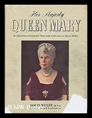 Her Majesty Queen Mary - an Authoritative: Wulff, M. V.