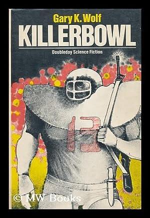 Killerbowl / Gary K. Wolf: Wolf, Gary K.