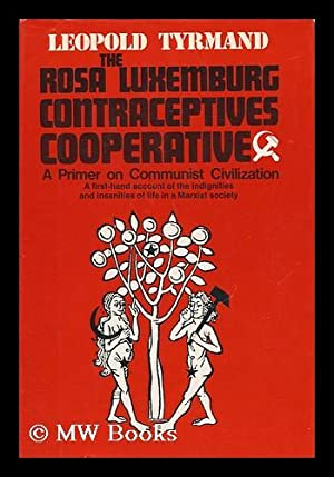 The Rosa Luxemburg Contraceptives Cooperative : a: Tyrmand, Leopold