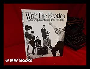 With the Beatles : the Historic Photographs: Hoffmann, Dezo. Pearce