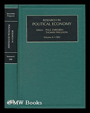 Research in Political Economy - a Research Annual - Volume 8, 1985: Zarembka, Paul and Ferguson, ...
