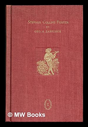 Stephen Collins Foster, July 4, 1826 - January 13, 1864, Songwriter, by George A. Zabriskie: ...
