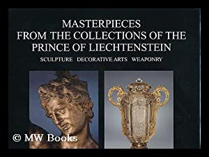 Masterpieces from the Collections of the Prince of Liechtenstein : Sculpture, Decorative Arts, ...