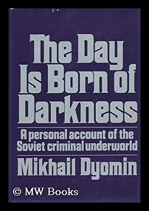 The Day is Born of Darkness / by Mikhail Dyomin ; Translated from the Russian by Tony Kahn: ...